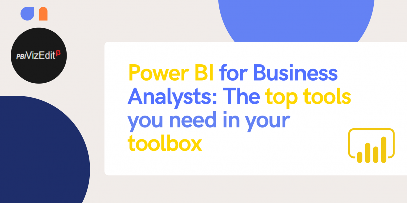 Power BI for Business Analysts: The top tools you need in your toolbox